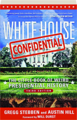WHITE HOUSE CONFIDENTIAL, THIRD EDITION: The Little Book of Weird Presidential History