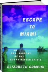 ESCAPE TO MIAMI: An Oral History of the Cuban Rafter Crisis