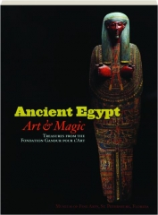 ANCIENT EGYPT--ART & MAGIC: Treasures from the Fondation Gandur pour l'Art