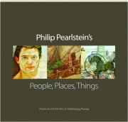 PHILIP PEARLSTEIN'S PEOPLE, PLACES, THINGS