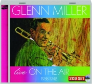 GLENN MILLER: Live on the Air 1938-1942