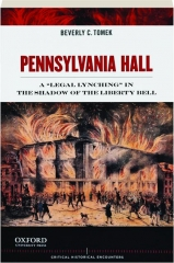 PENNSYLVANIA HALL: A 'Legal Lynching' in the Shadow of the Liberty Bell