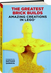 THE GREATEST BRICK BUILDS: Amazing Creations in LEGO
