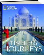 <I>NATIONAL GEOGRAPHIC</I> TIMELESS JOURNEYS: Travels to the World's Legendary Places
