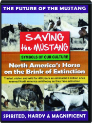 SAVING THE MUSTANG: North America's Horse on the Brink of Extinction