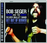 BOB SEGER AND THE SILVER BULLET BAND: Get Out of Denver
