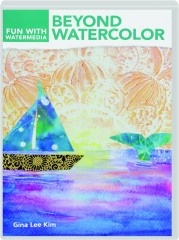 BEYOND WATERCOLOR: Fun with Watermedia