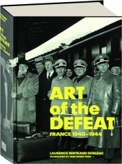 ART OF THE DEFEAT, FRANCE 1940-1944