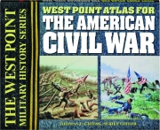 WEST POINT ATLAS FOR THE AMERICAN CIVIL WAR: The West Point Military History Series