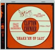 CLIFTON CHENIER: 'Shake 'Em Up Baby' / Crazy Cajun Recordings 1966-1967