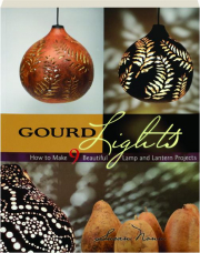 GOURD LIGHTS: How to Make 9 Beautiful Lamp and Lantern Projects