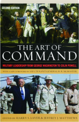 THE ART OF COMMAND, SECOND EDITION: Military Leadership from George Washington to Colin Powell