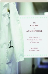 THE COLOR OF ATMOSPHERE: One Doctor's Journey in and Out of Medicine
