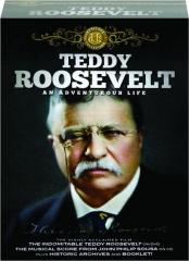 TEDDY ROOSEVELT: An Adventurous Life