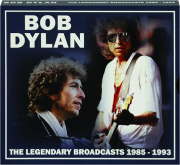 BOB DYLAN: The Legendary Broadcasts 1985-1993