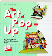 THE ART OF POP-UP: The Magical World of Three-Dimensional Books