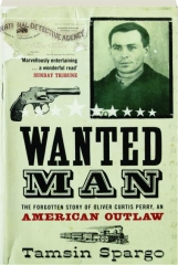 WANTED MAN: The Forgotten Story of Oliver Curtis Perry, an American Outlaw