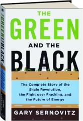 THE GREEN AND THE BLACK: The Complete Story of the Shale Revolution, the Fight over Fracking, and the Future of Energy