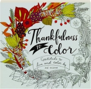 THANKFULNESS TO COLOR: Gratitude to Live and Color By