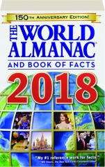THE WORLD ALMANAC AND BOOK OF FACTS 2018, 150TH ANNIVERSARY EDITION