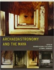 ARCHAEOASTRONOMY AND THE MAYA
