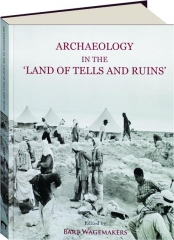 ARCHAEOLOGY IN THE LAND OF 'TELLS AND RUINS'