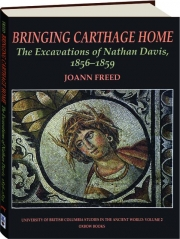 BRINGING CARTHAGE HOME: The Excavations of Nathan Davis, 1856-1859