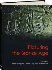 PICTURING THE BRONZE AGE, VOLUME 3: Swedish Rock Art Series