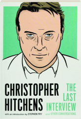 CHRISTOPHER HITCHENS: The Last Interview and Other Conversations
