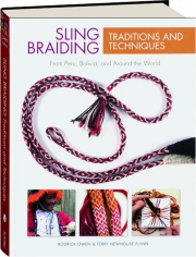 SLING BRAIDING TRADITIONS AND TECHNIQUES: From Peru, Bolivia, and Around the World
