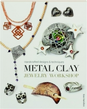 METAL CLAY JEWELRY WORKSHOP: Handcrafted Designs & Techniques