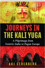 JOURNEYS IN THE KALI YUGA: A Pilgrimage from Eosteric India to Pagan Europe