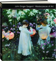 JOHN SINGER SARGENT: Masterpieces of Art