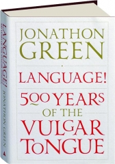 LANGUAGE! 500 Years of the Vulgar Tongue