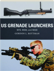 US GRENADE LAUNCHERS--M79, M203, AND M320: Weapon 57