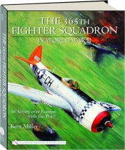 THE 365TH FIGHTER SQUADRON IN WORLD WAR II: In Action over Europe with the P-47