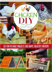 CHICKEN DIY: 20 Fun-to-Make Projects for Happy, Healthy Chickens