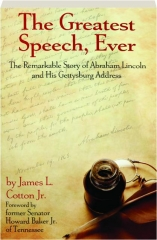 THE GREATEST SPEECH, EVER: The Remarkable Story of Abraham Lincoln and His Gettysburg Address