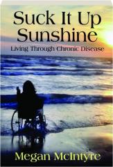 SUCK IT UP SUNSHINE: Living Through Chronic Disease