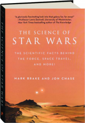 THE SCIENCE OF <I>STAR WARS:</I> The Scientific Facts Behind the Force, Space Travel, and More!