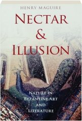 NECTAR & ILLUSION: Nature in Byzantine Art and Literature