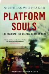 PLATFORM SOULS: The Trainspotter as 20th-Century Hero