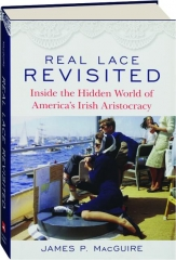 REAL LACE REVISITED: Inside the Hidden World of America's Irish Aristocracy