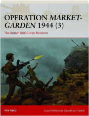 OPERATION MARKET-GARDEN 1944 (3)--THE BRITISH XXX CORPS MISSIONS: Campaign 317
