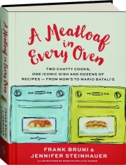 A MEATLOAF IN EVERY OVEN: Two Chatty Cooks, One Iconic Dish and Dozens of Recipes--from Mom's to Mario Batali's