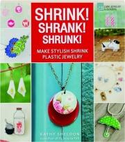 SHRINK! SHRANK! SHRUNK! Make Stylish Shrink Plastic Jewelry