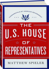 THE U.S. HOUSE OF REPRESENTATIVES: Fundamentals of American Government