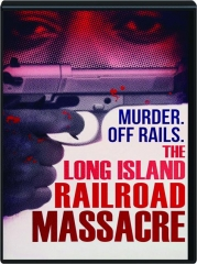 THE LONG ISLAND RAILROAD MASSACRE