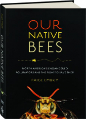OUR NATIVE BEES: North America's Endangered Pollinators and the Fight to Save Them