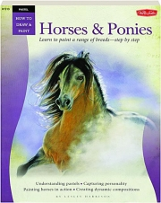 HORSES & PONIES: How to Draw & Paint